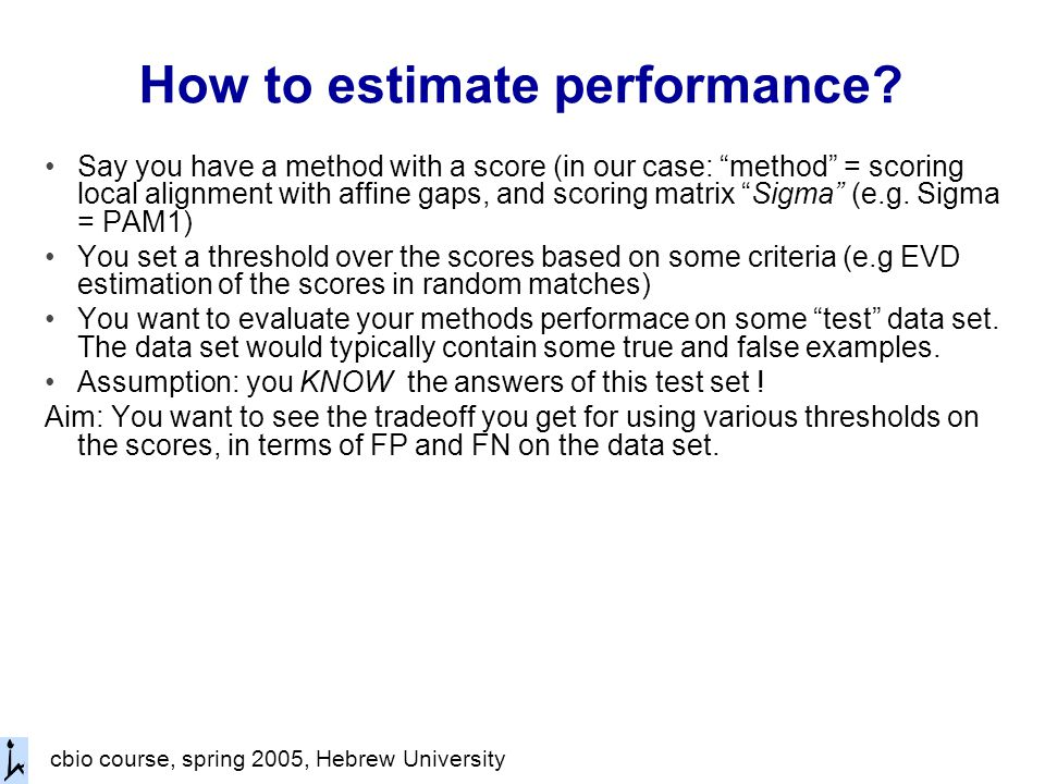 cbio course, spring 2005, Hebrew University How to estimate performance.