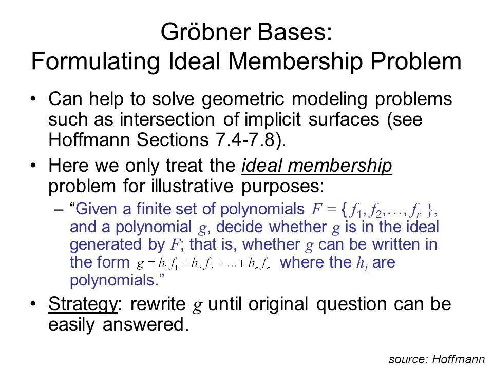 Gröbner Bases: Formulating Ideal Membership Problem Can help to solve geometric modeling problems such as intersection of implicit surfaces (see Hoffmann Sections ).