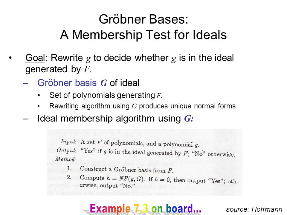 Gröbner Bases: A Membership Test for Ideals Goal: Rewrite g to decide whether g is in the ideal generated by F.