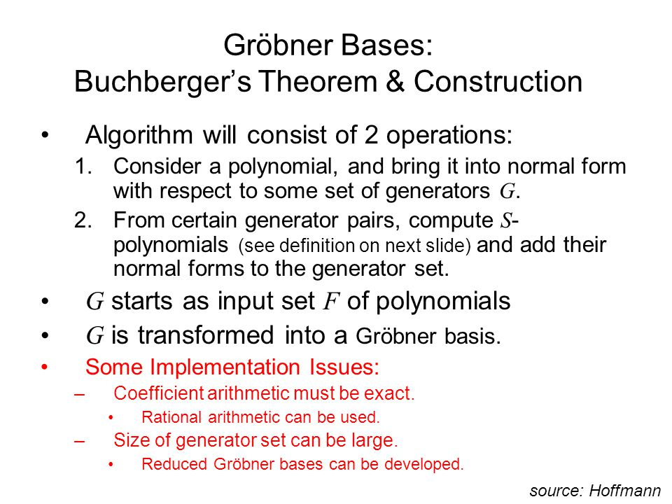 Gröbner Bases: Buchberger's Theorem & Construction Algorithm will consist of 2 operations: 1.Consider a polynomial, and bring it into normal form with respect to some set of generators G.