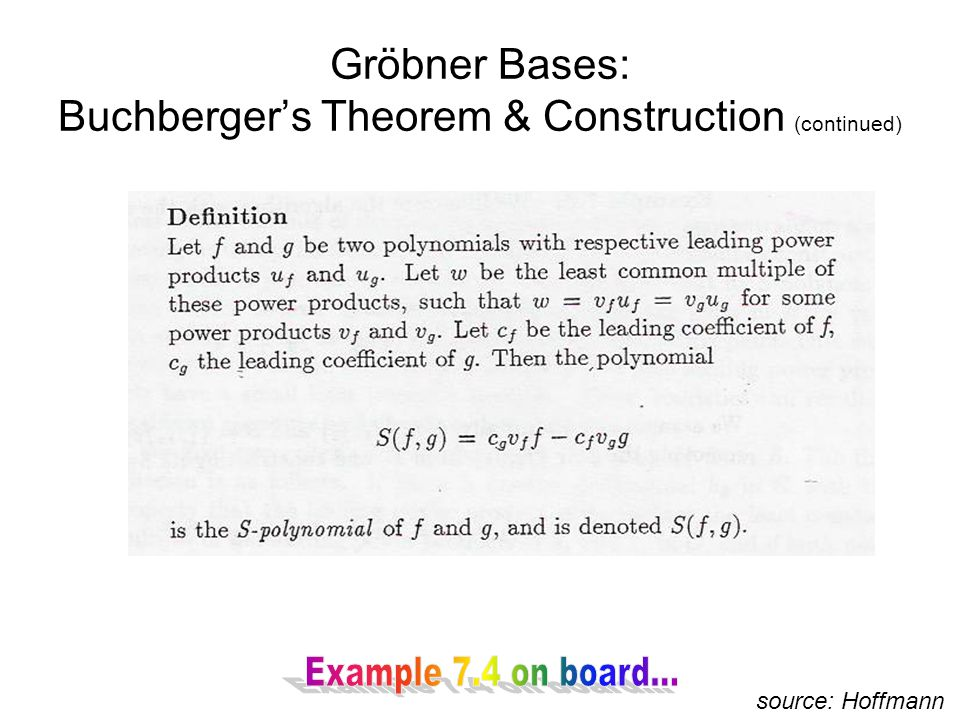 Gröbner Bases: Buchberger's Theorem & Construction (continued) source: Hoffmann