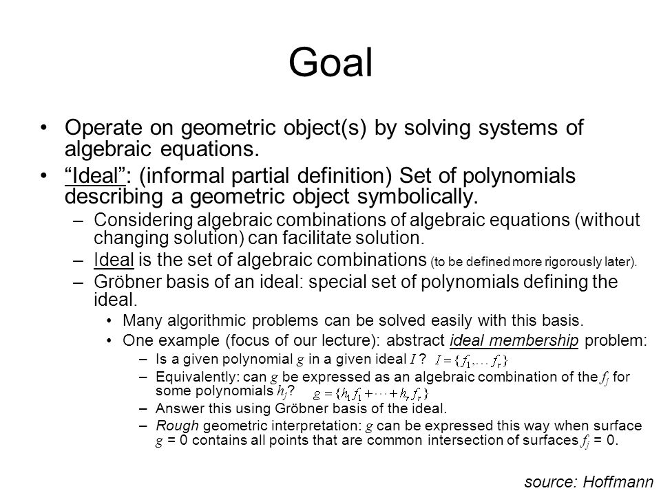 Goal Operate on geometric object(s) by solving systems of algebraic equations.