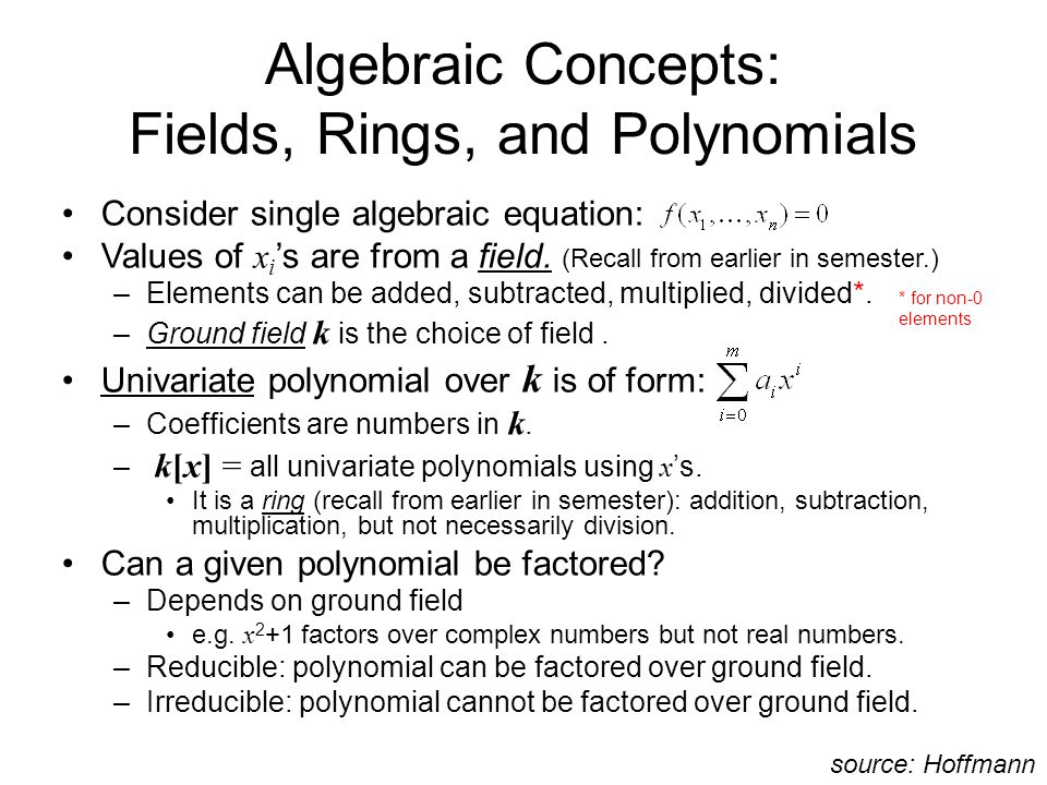 Algebraic Concepts: Fields, Rings, and Polynomials Consider single algebraic equation: Values of x i 's are from a field.