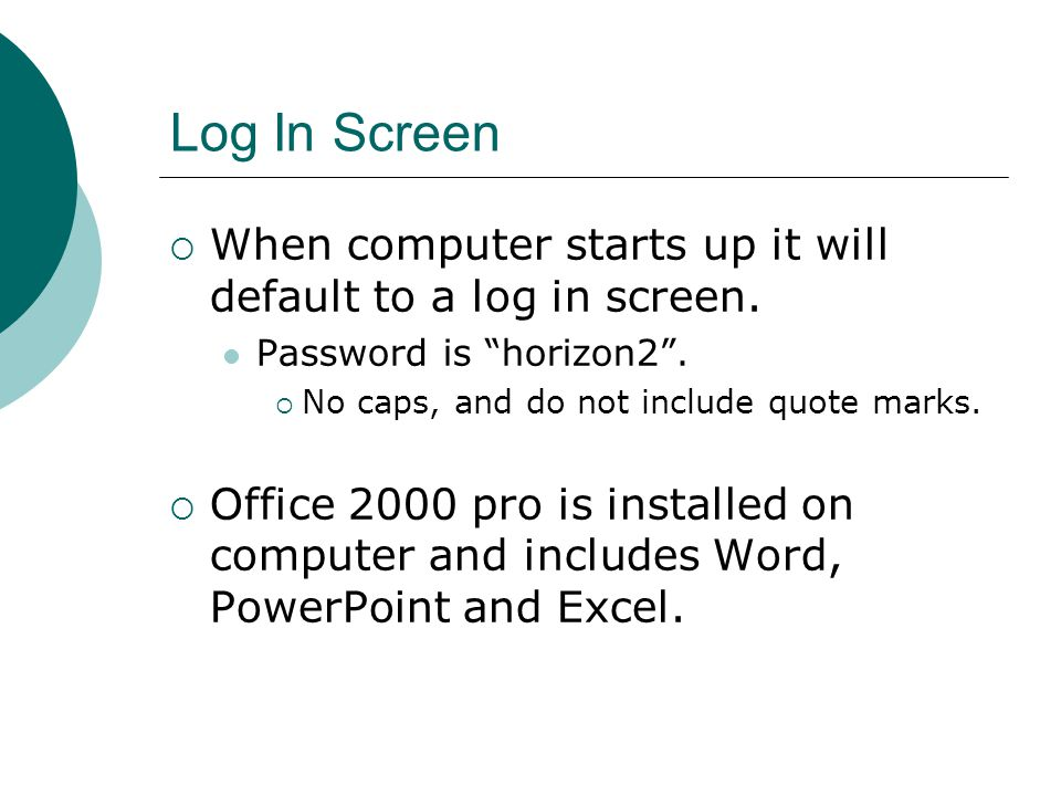 Log In Screen  When computer starts up it will default to a log in screen.