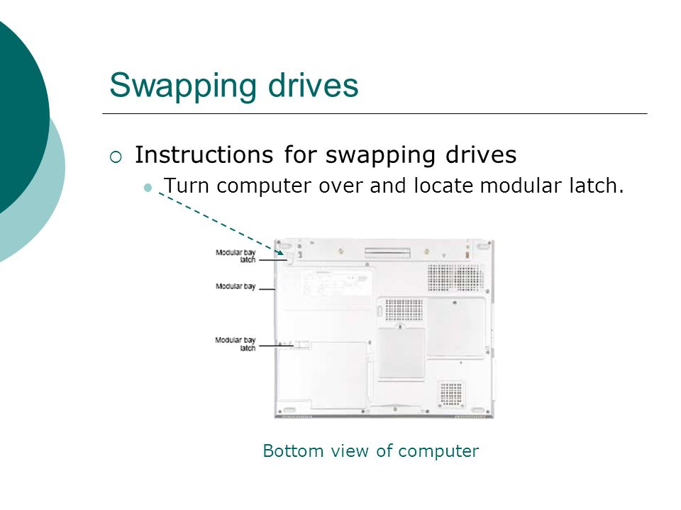 Swapping drives  Instructions for swapping drives Turn computer over and locate modular latch.