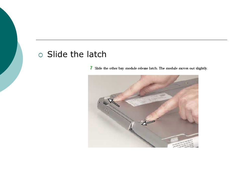  Slide the latch