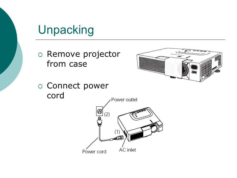 Unpacking  Remove projector from case  Connect power cord