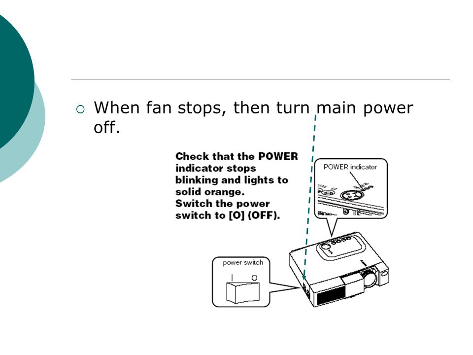  When fan stops, then turn main power off.