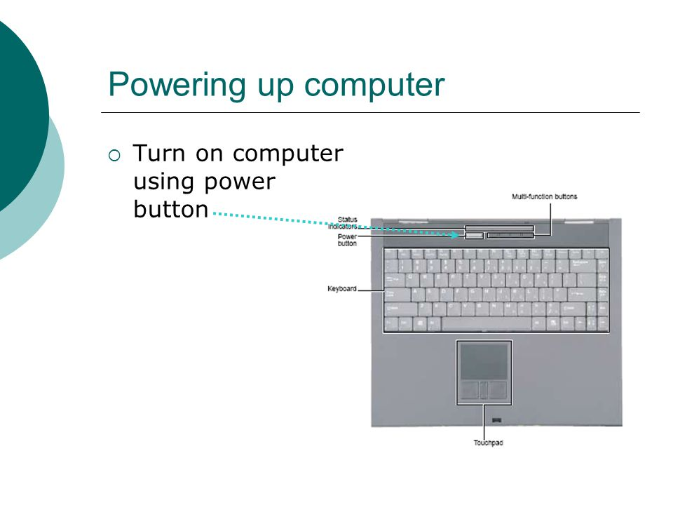 Powering up computer  Turn on computer using power button
