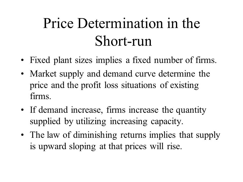 Price Determination in the Short-run Fixed plant sizes implies a fixed number of firms.