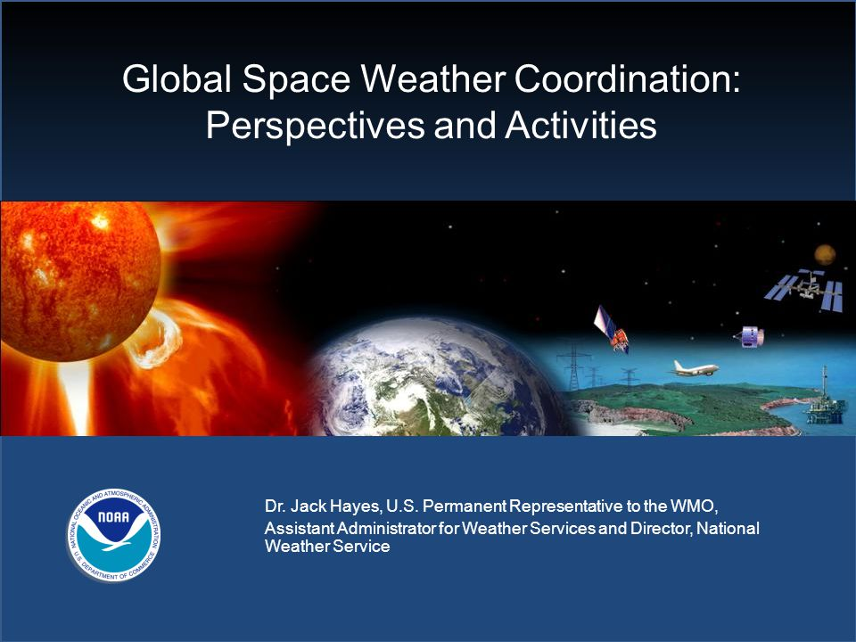 Global Space Weather Coordination: Perspectives and Activities Dr.
