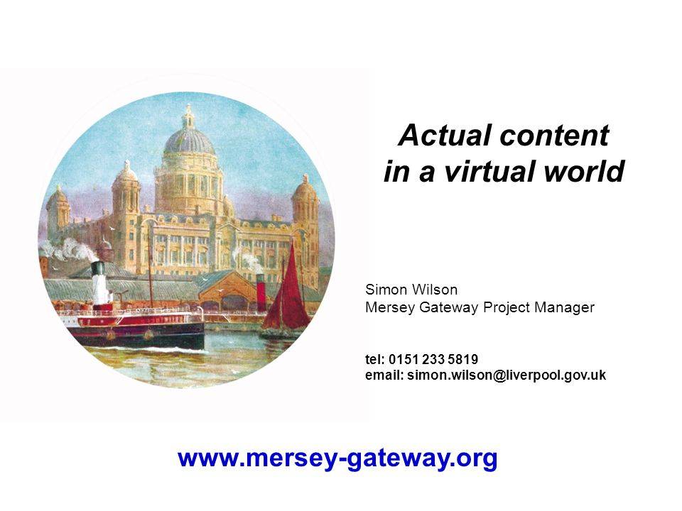 Actual content in a virtual world Simon Wilson Mersey Gateway Project Manager tel: