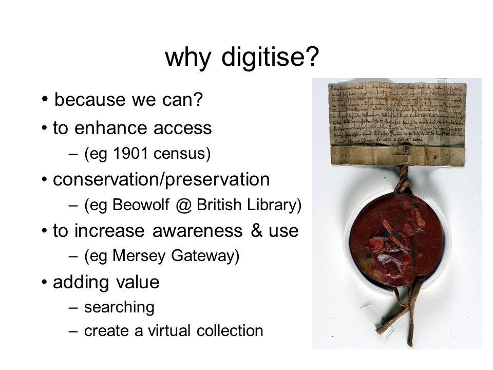 why digitise. because we can.