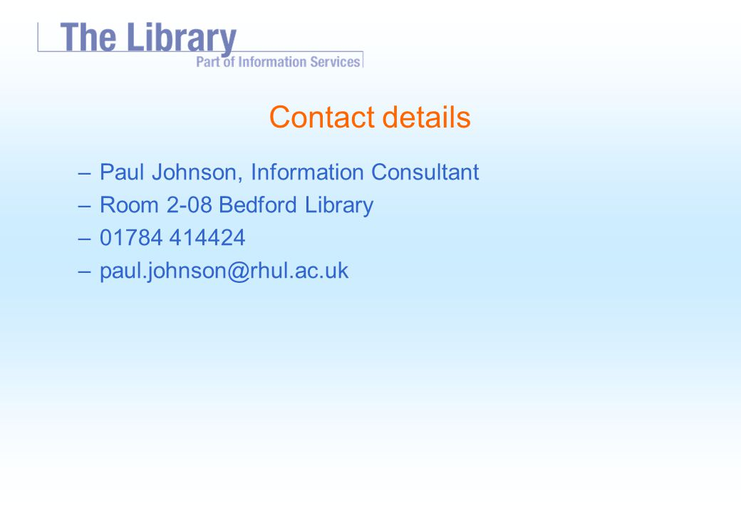 Contact details –Paul Johnson, Information Consultant –Room 2-08 Bedford Library –