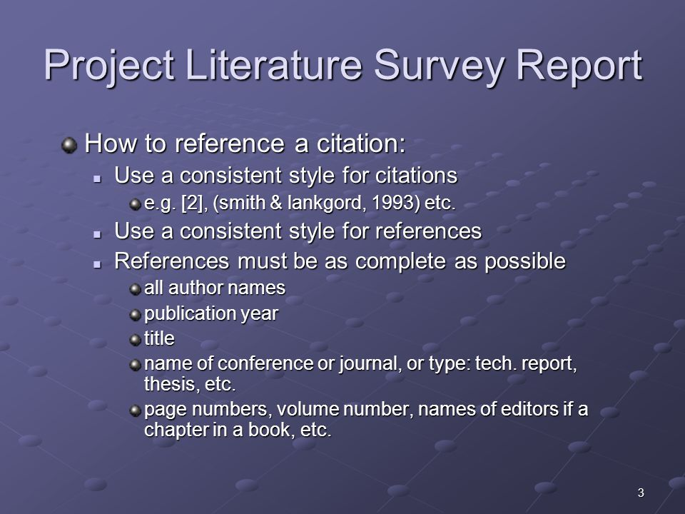 3 Project Literature Survey Report How to reference a citation: Use a consistent style for citations Use a consistent style for citations e.g.