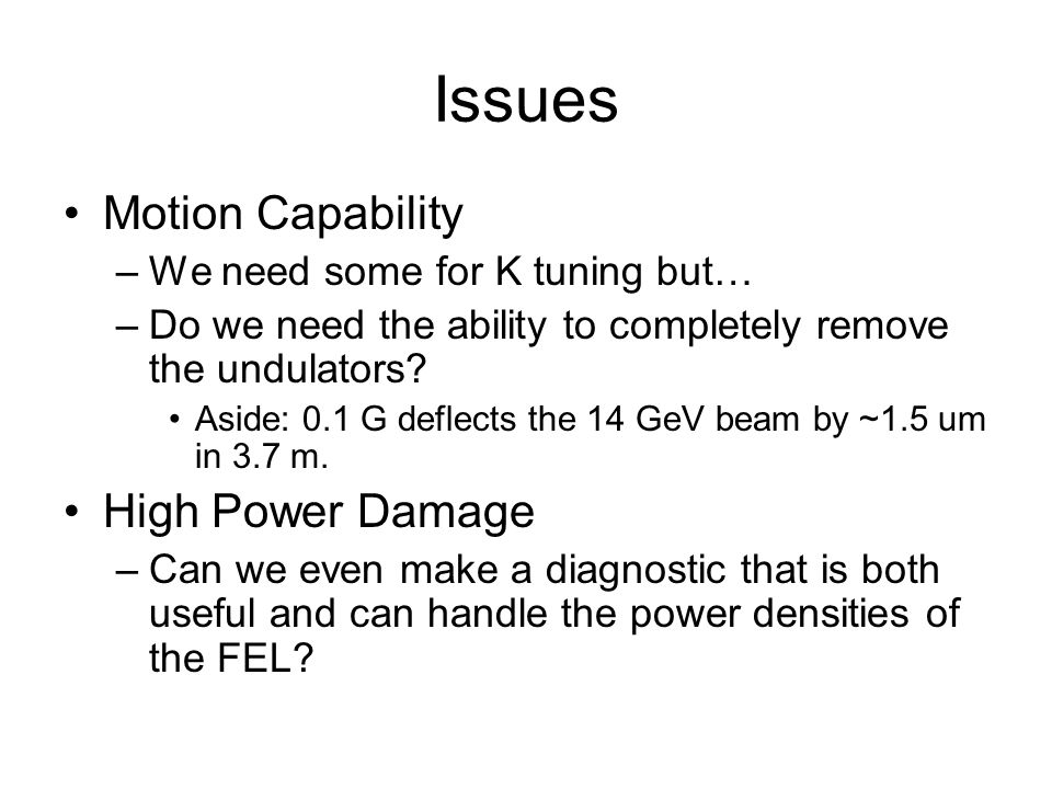 Issues Motion Capability –We need some for K tuning but… –Do we need the ability to completely remove the undulators.