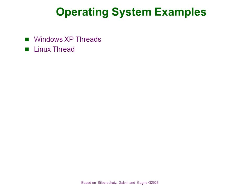Based on Silberschatz, Galvin and Gagne  2009 Operating System Examples Windows XP Threads Linux Thread
