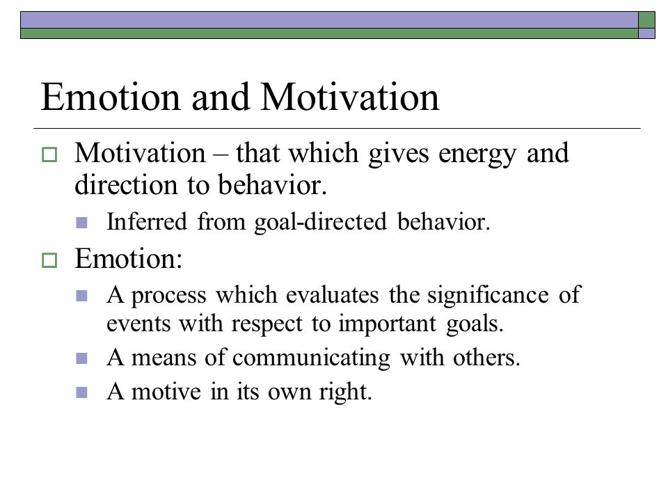 Emotion and Motivation  Motivation – that which gives energy and direction to behavior.
