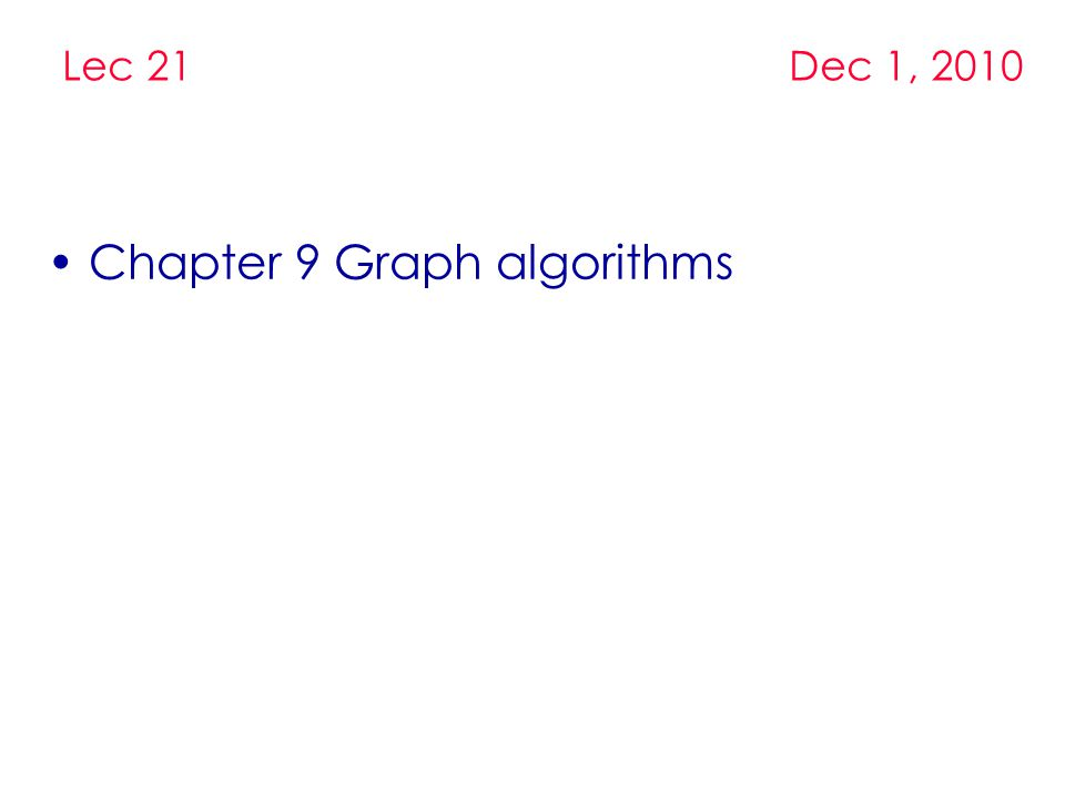 Chapter 9 Graph algorithms Lec 21 Dec 1, 2010