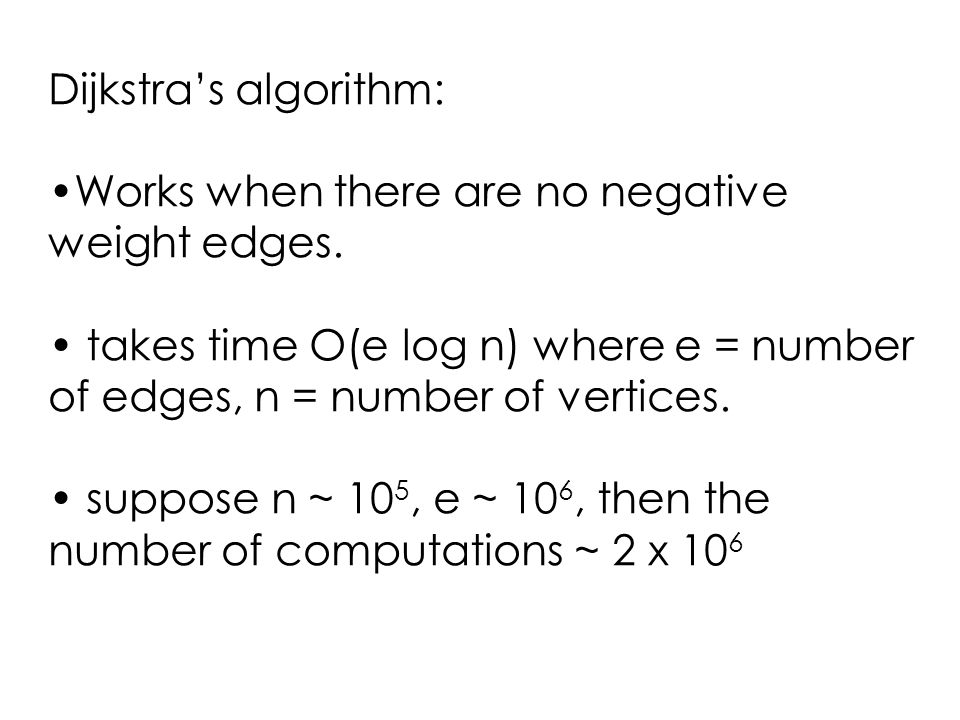 Dijkstra's algorithm: Works when there are no negative weight edges.
