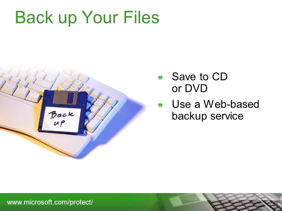 Back up Your Files Save to CD or DVD Use a Web-based backup service