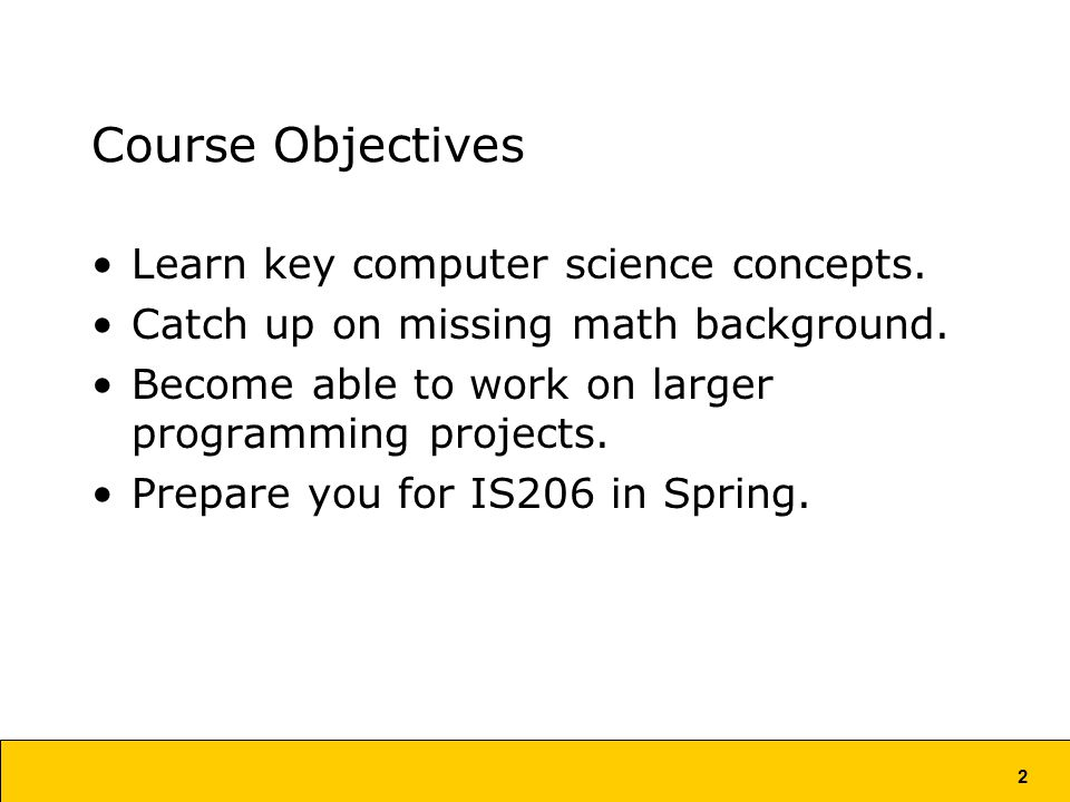 2 Course Objectives Learn key computer science concepts.
