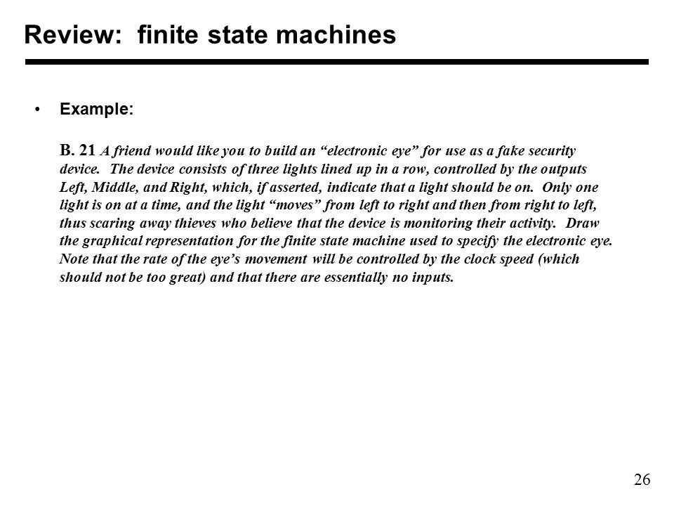 26 Review: finite state machines Example: B.