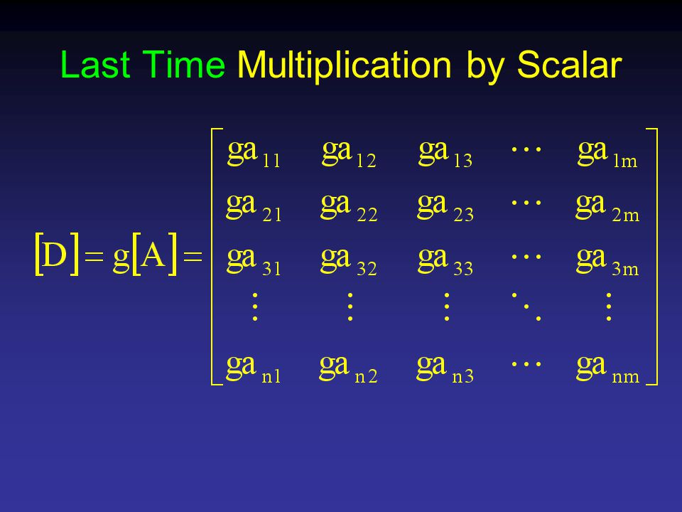 Last Time Multiplication by Scalar