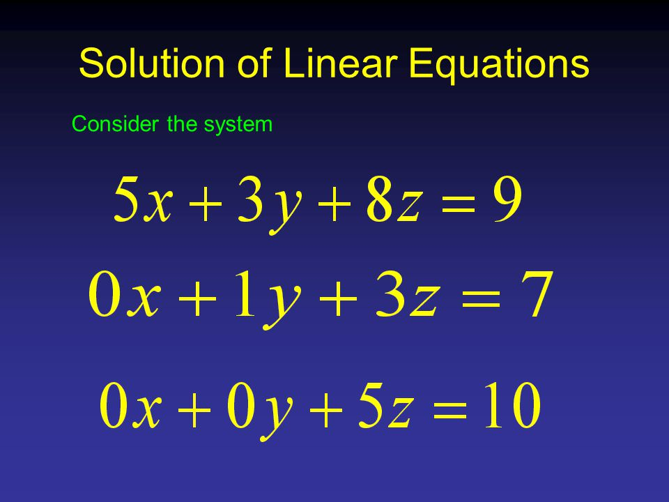 Solution of Linear Equations Consider the system