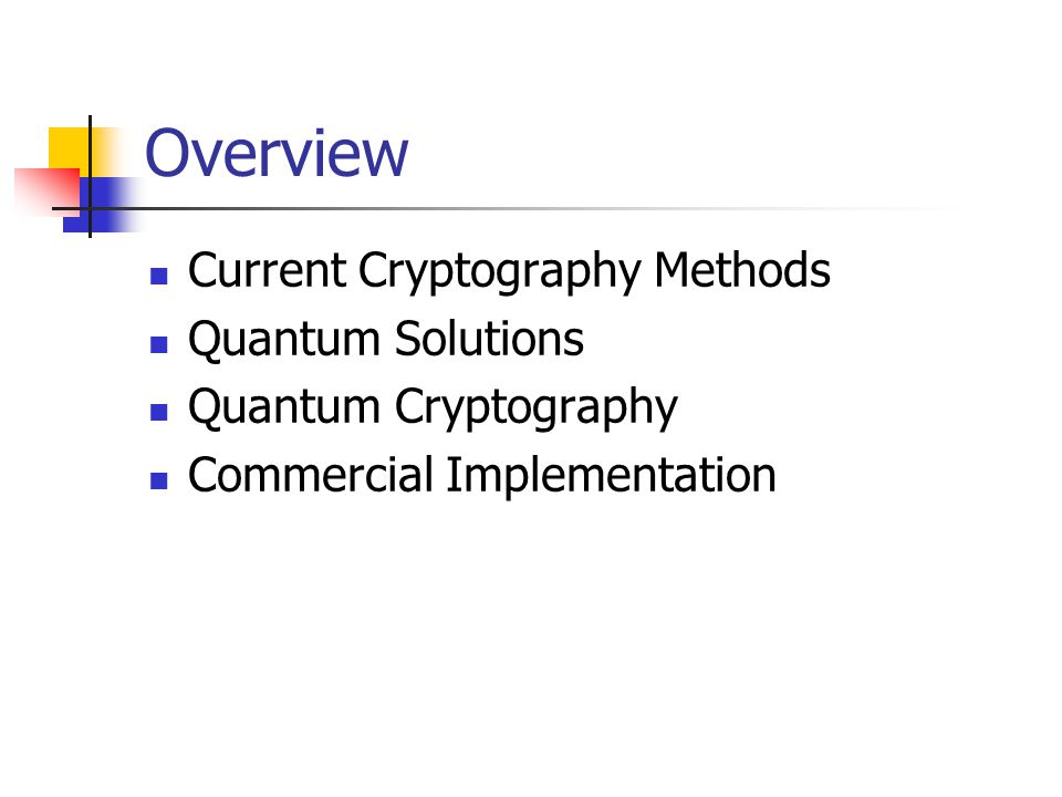Overview Current Cryptography Methods Quantum Solutions Quantum Cryptography Commercial Implementation