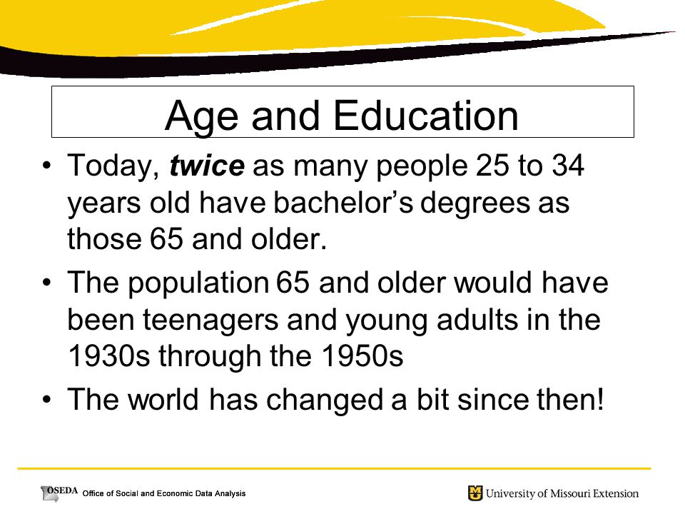 Age and Education Today, twice as many people 25 to 34 years old have bachelor's degrees as those 65 and older.