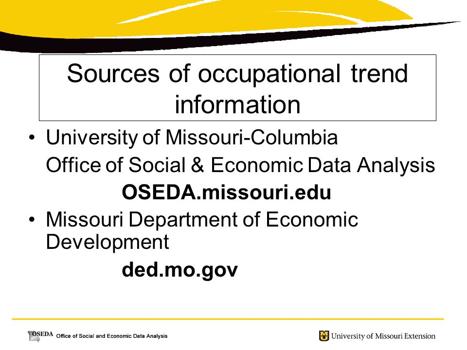 Sources of occupational trend information University of Missouri-Columbia Office of Social & Economic Data Analysis OSEDA.missouri.edu Missouri Department of Economic Development ded.mo.gov