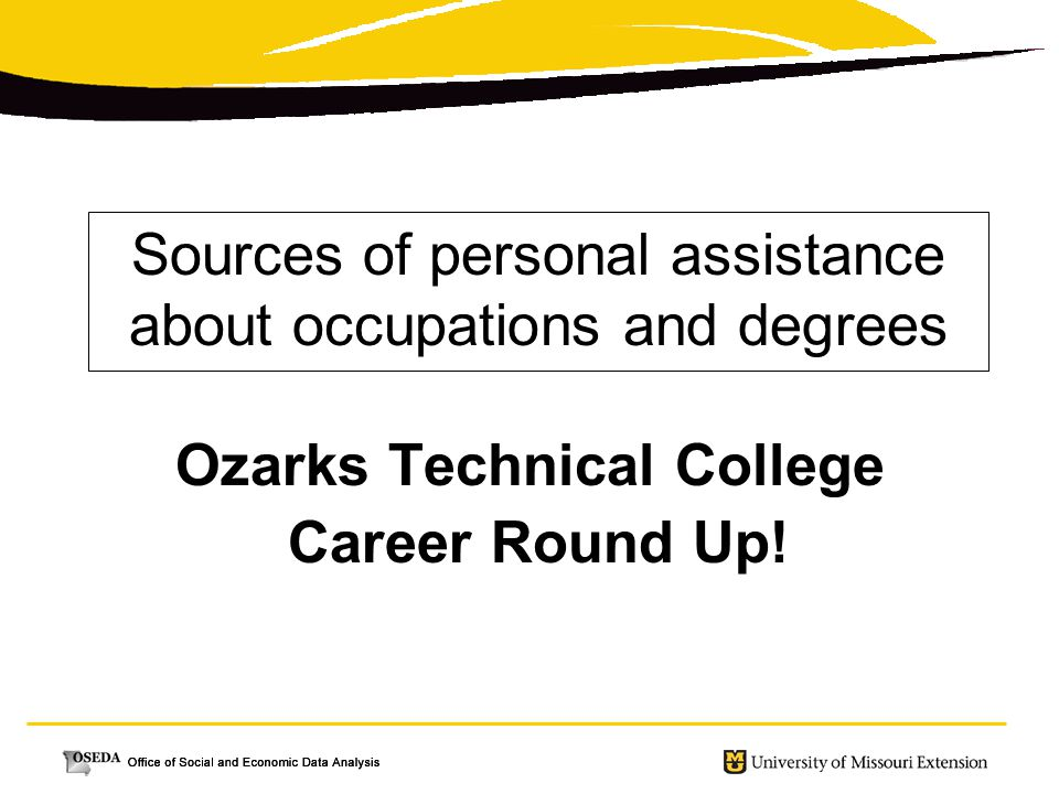 Sources of personal assistance about occupations and degrees Ozarks Technical College Career Round Up!