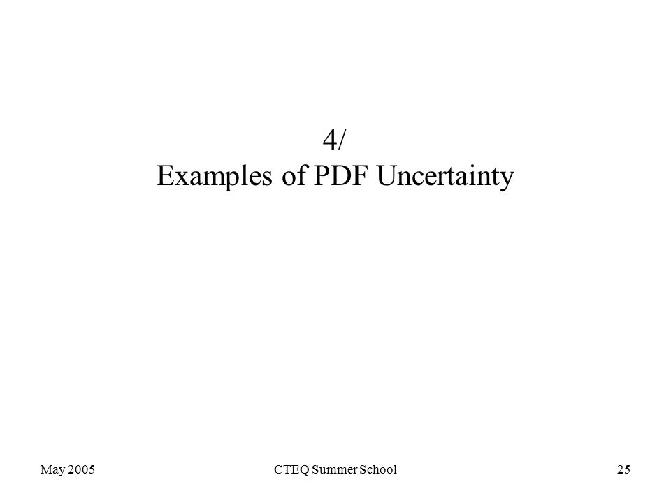 May 2005CTEQ Summer School25 4/ Examples of PDF Uncertainty