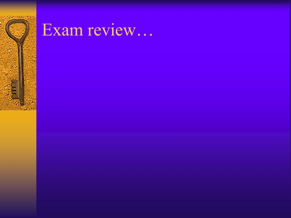 Exam review…