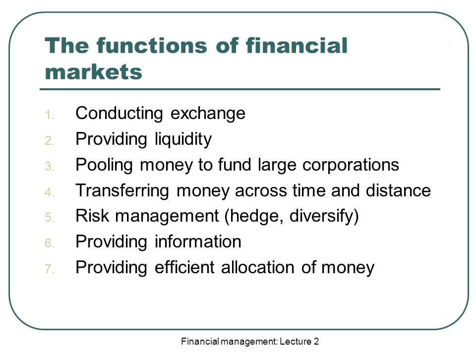 Financial management: Lecture 2 The functions of financial markets 1.