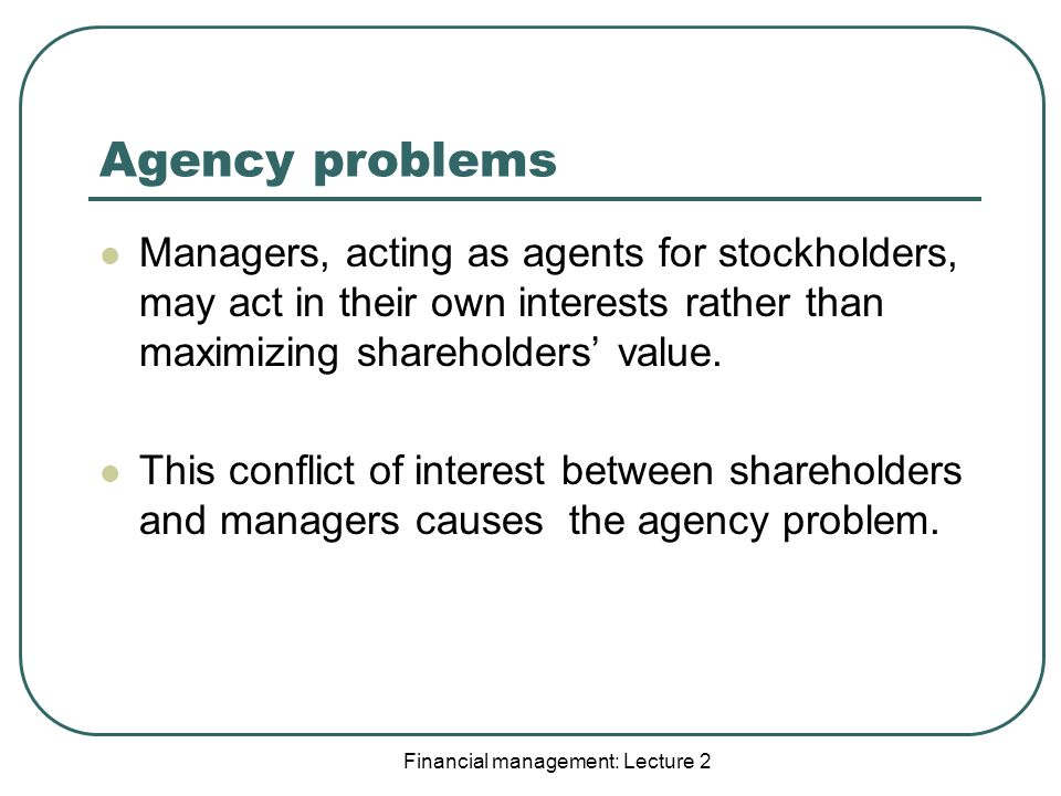 Agency problems Managers, acting as agents for stockholders, may act in their own interests rather than maximizing shareholders' value.
