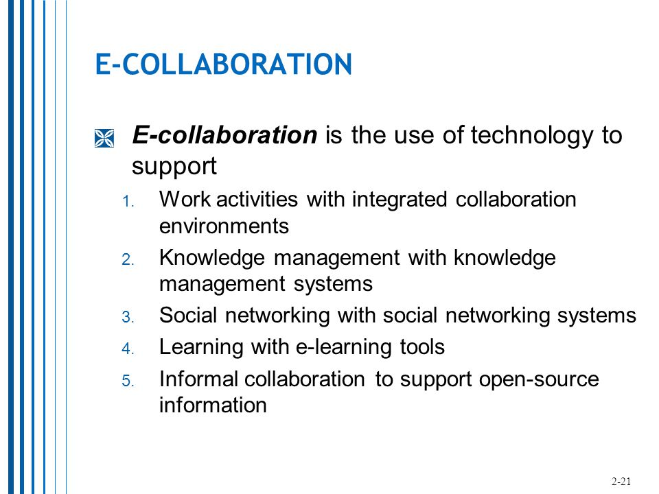 E-COLLABORATION  E-collaboration is the use of technology to support 1.