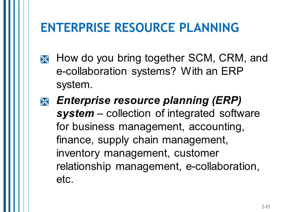 ENTERPRISE RESOURCE PLANNING  How do you bring together SCM, CRM, and e-collaboration systems.