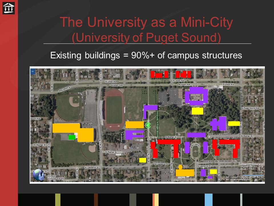 Existing buildings = 90%+ of campus structures The University as a Mini-City (University of Puget Sound)