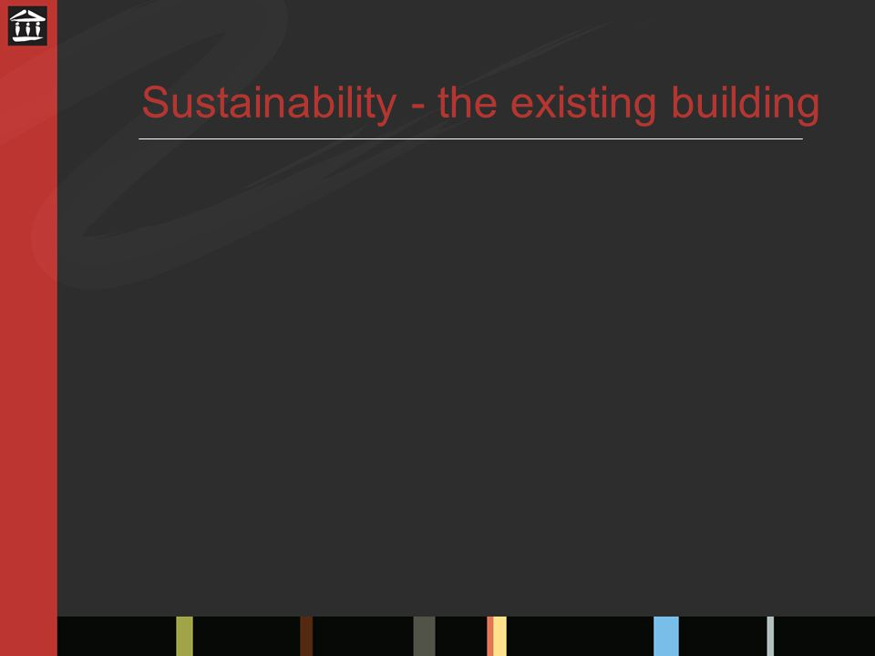Sustainability - the existing building