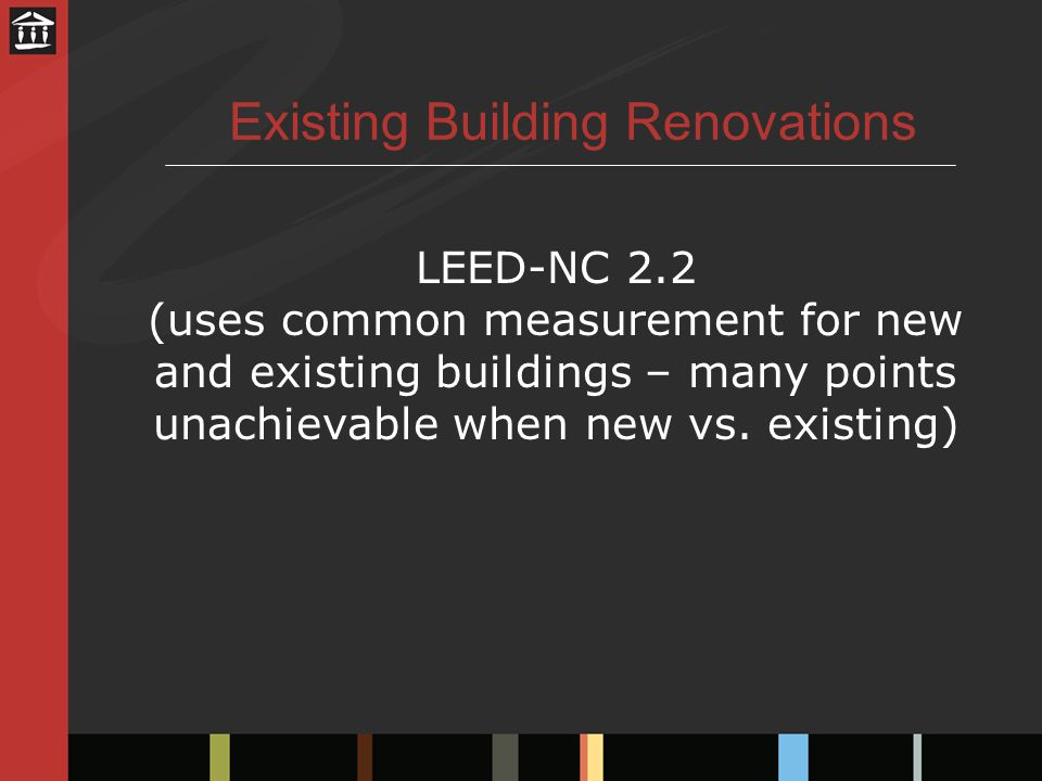 Existing Building Renovations LEED-NC 2.2 (uses common measurement for new and existing buildings – many points unachievable when new vs.