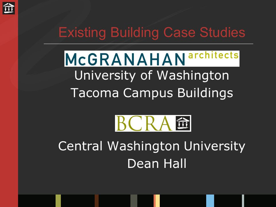 Existing Building Case Studies University of Washington Tacoma Campus Buildings Central Washington University Dean Hall
