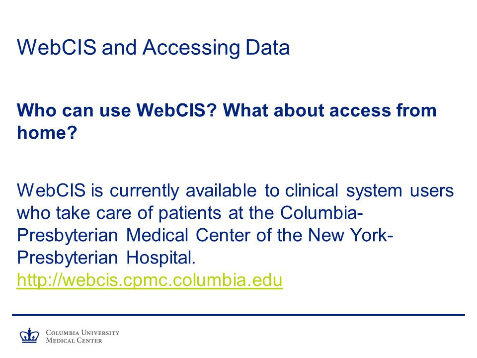 WebCIS and Accessing Data Who can use WebCIS. What about access from home.