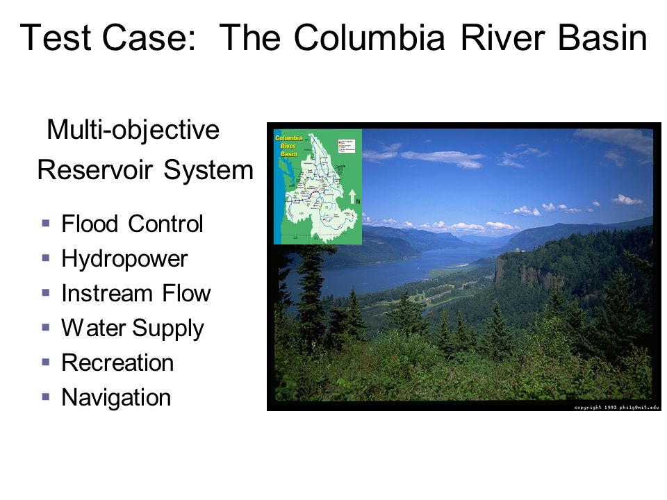 Test Case: The Columbia River Basin Multi-objective Reservoir System  Flood Control  Hydropower  Instream Flow  Water Supply  Recreation  Navigation
