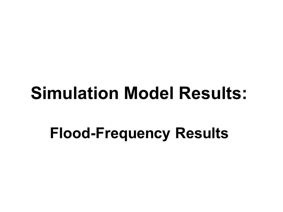 Simulation Model Results: Flood-Frequency Results