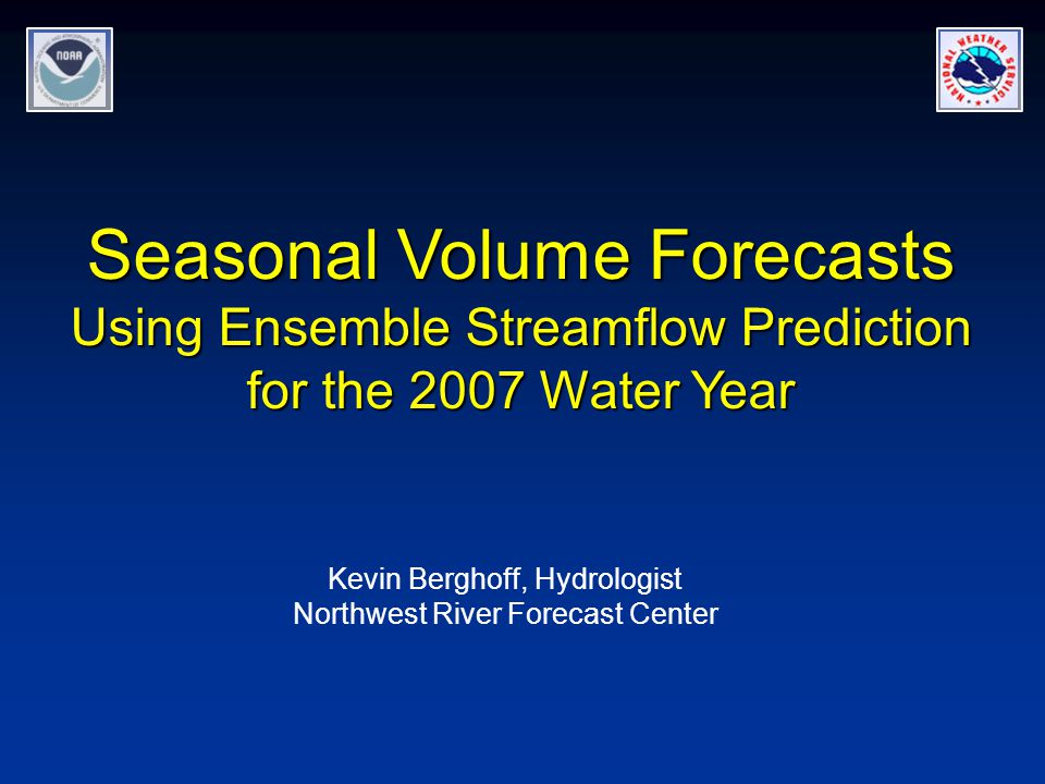 Seasonal Volume Forecasts Using Ensemble Streamflow Prediction for the 2007 Water Year Kevin Berghoff, Hydrologist Northwest River Forecast Center