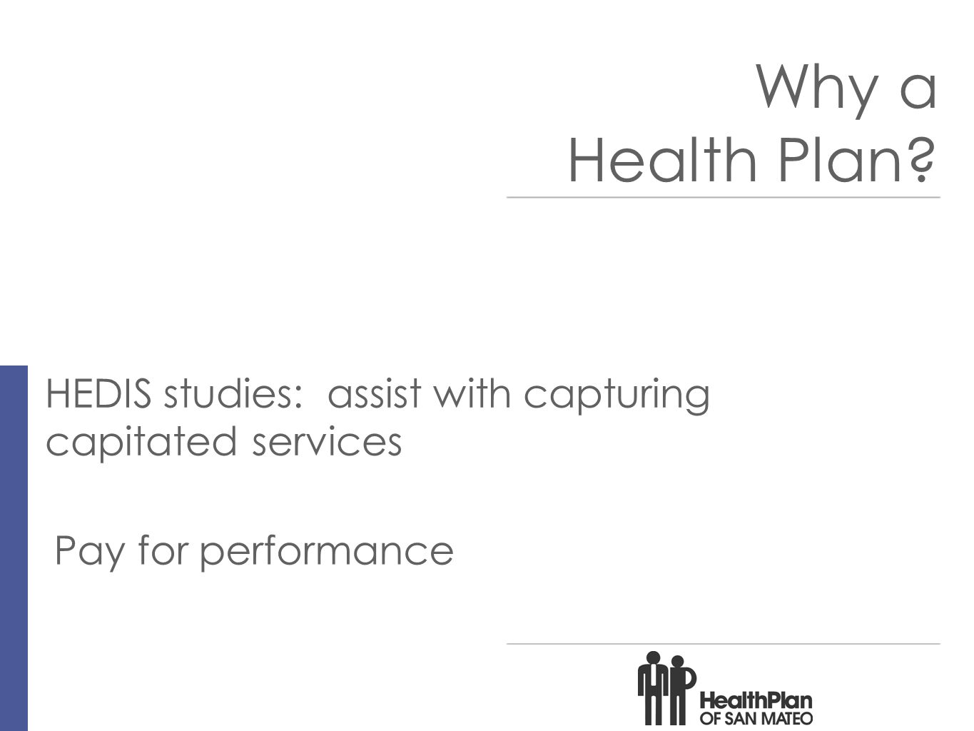 10 Why a Health Plan HEDIS studies: assist with capturing capitated services Pay for performance