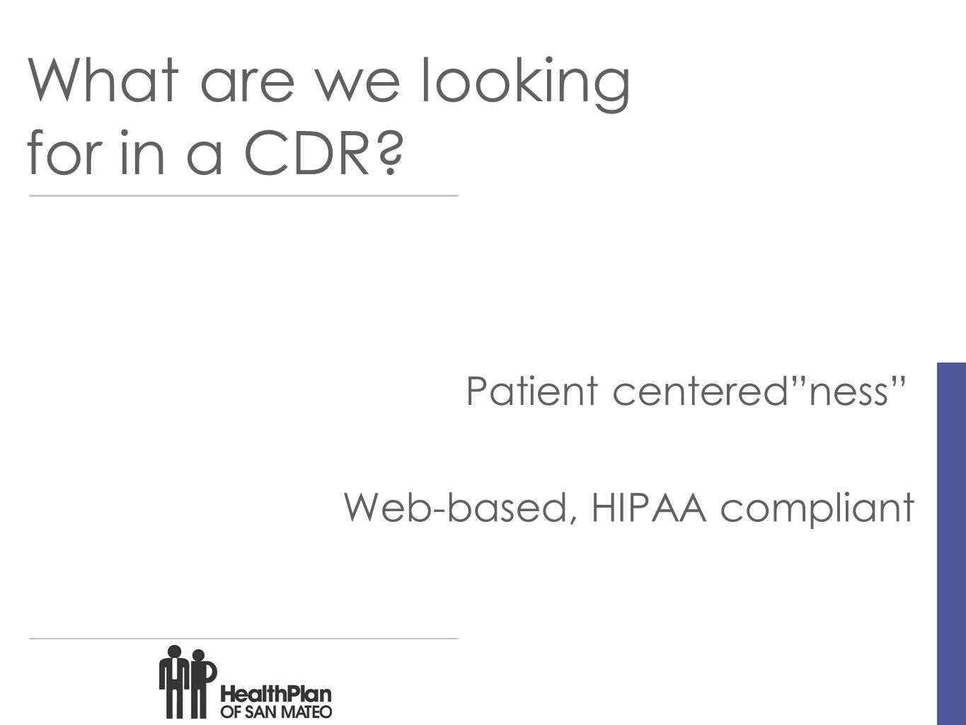 What are we looking for in a CDR Patient centered ness Web-based, HIPAA compliant