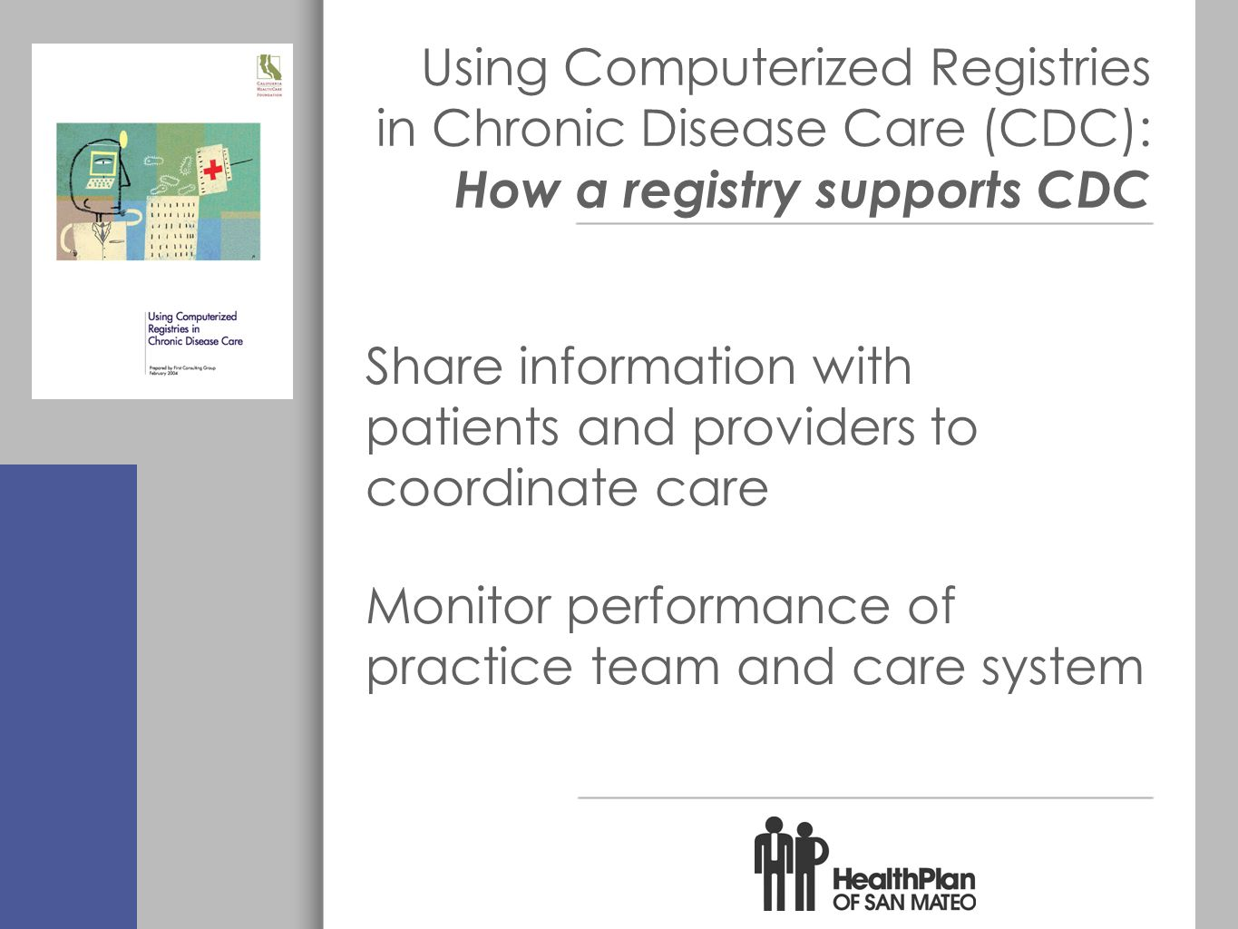 Using Computerized Registries in Chronic Disease Care (CDC): How a registry supports CDC Share information with patients and providers to coordinate care Monitor performance of practice team and care system
